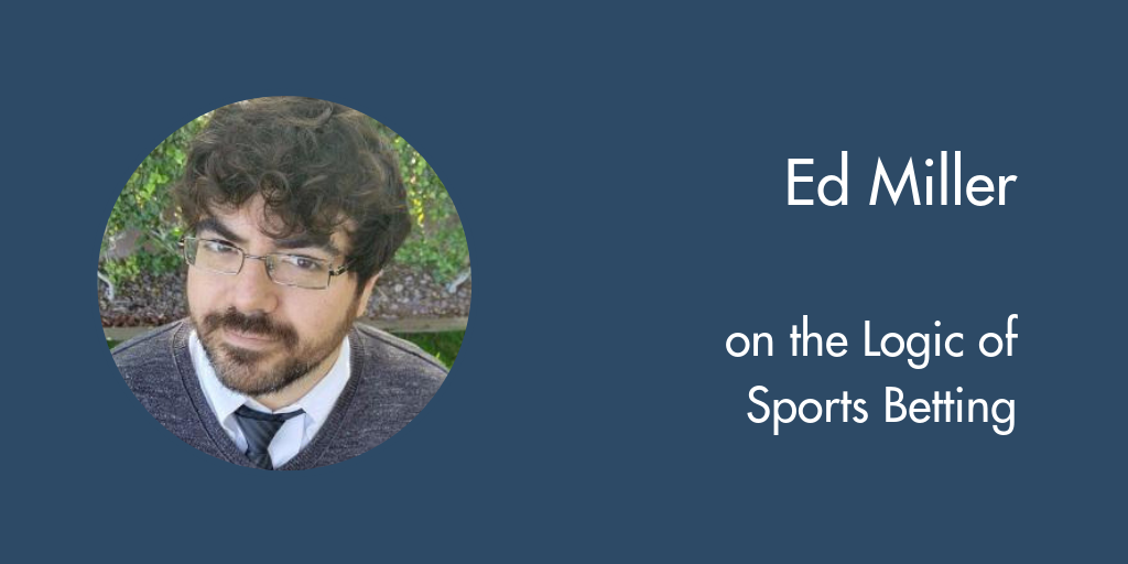Podcast: Ed Miller on the Logic of Sports Betting
